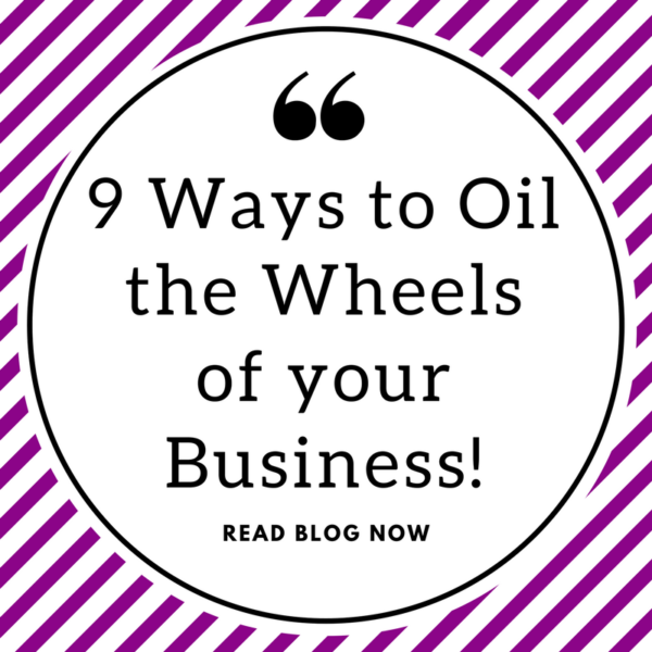 9 Ways to Oil the Wheels of your Business!
